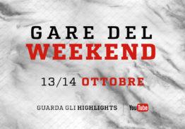 Highlights, Gare del Weekend / 13 e 14 Ottobre